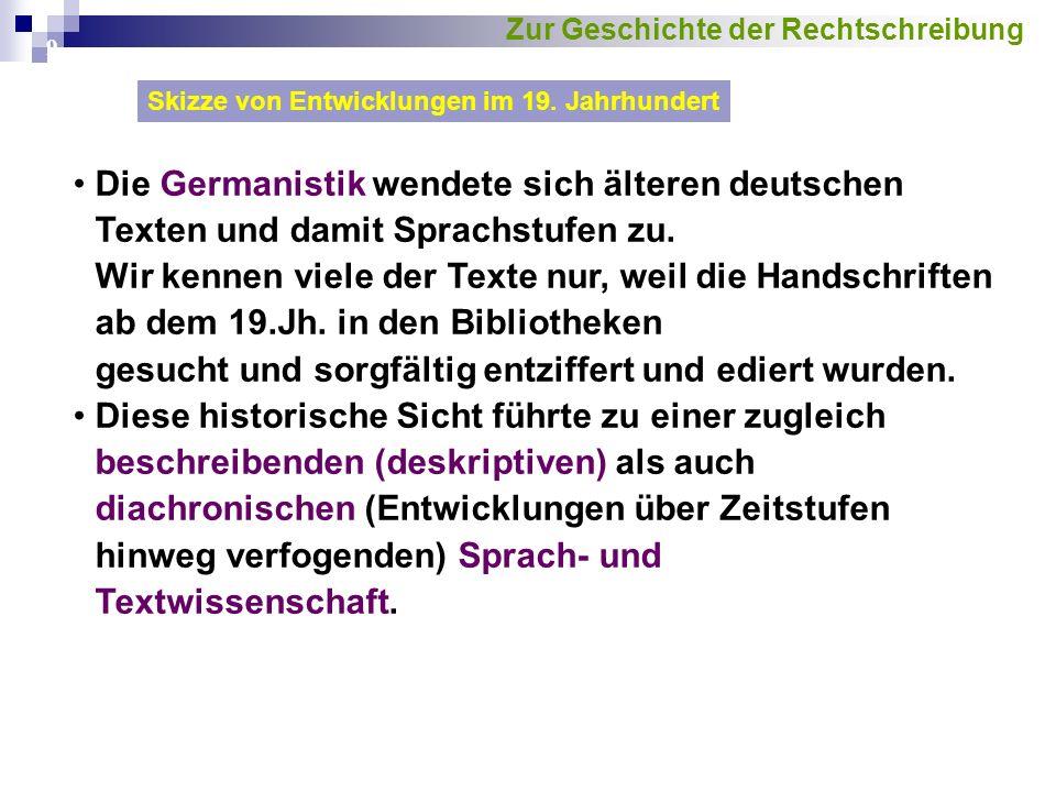 9 Die Germanistik wendete sich älteren deutschen Texten und damit Sprachstufen zu. Wir kennen viele der Texte nur, weil die Handschriften ab dem 19.Jh