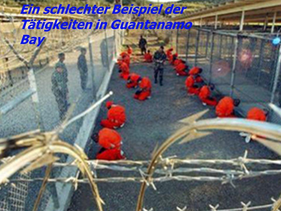 Ein schlechter Beispiel der Tätigkeiten in Guantanamo Bay