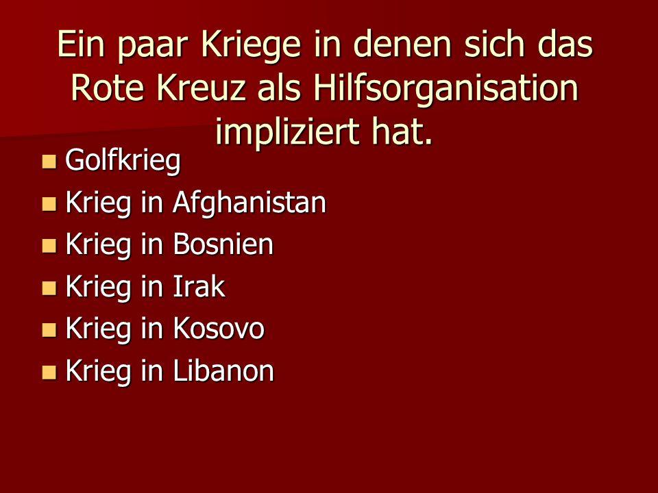 Ein paar Kriege in denen sich das Rote Kreuz als Hilfsorganisation impliziert hat. Golfkrieg Krieg in Afghanistan Krieg in Bosnien Krieg in Irak Krieg