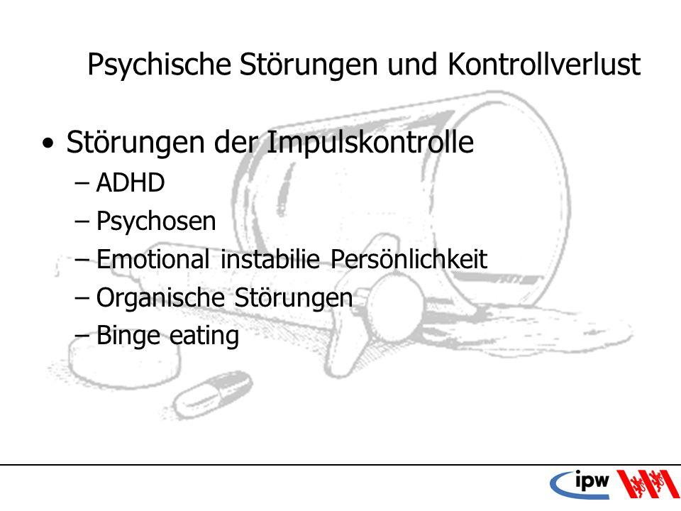 31 Psychische Störungen und Kontrollverlust Störungen der Impulskontrolle –ADHD –Psychosen –Emotional instabilie Persönlichkeit –Organische Störungen