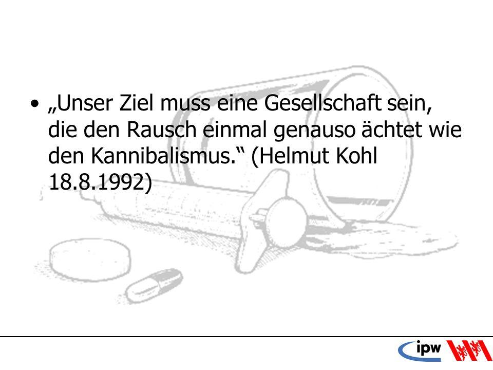 51 Unser Ziel muss eine Gesellschaft sein, die den Rausch einmal genauso ächtet wie den Kannibalismus. (Helmut Kohl 18.8.1992)