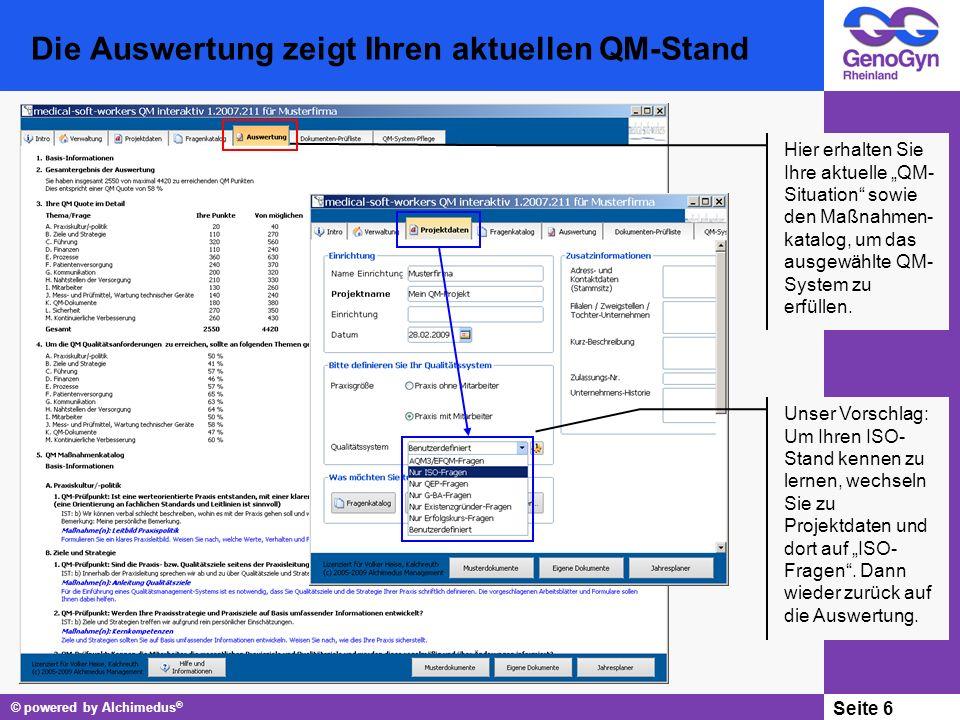 © powered by Alchimedus ® Seite 6 Die Auswertung zeigt Ihren aktuellen QM-Stand Hier erhalten Sie Ihre aktuelle QM- Situation sowie den Maßnahmen- katalog, um das ausgewählte QM- System zu erfüllen.