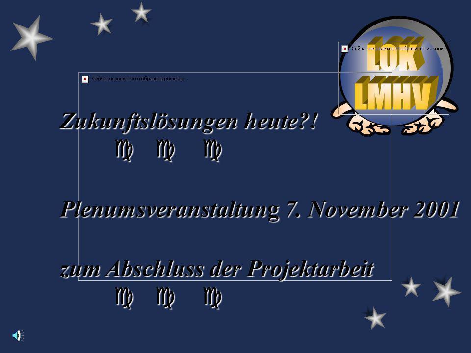 Zukunftslösungen heute ! Plenumsveranstaltung 7. November 2001 zum Abschluss der Projektarbeit