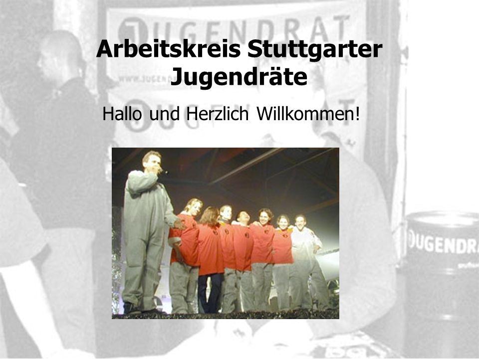 Arbeitskreis Stuttgarter Jugendräte Hallo und Herzlich Willkommen!