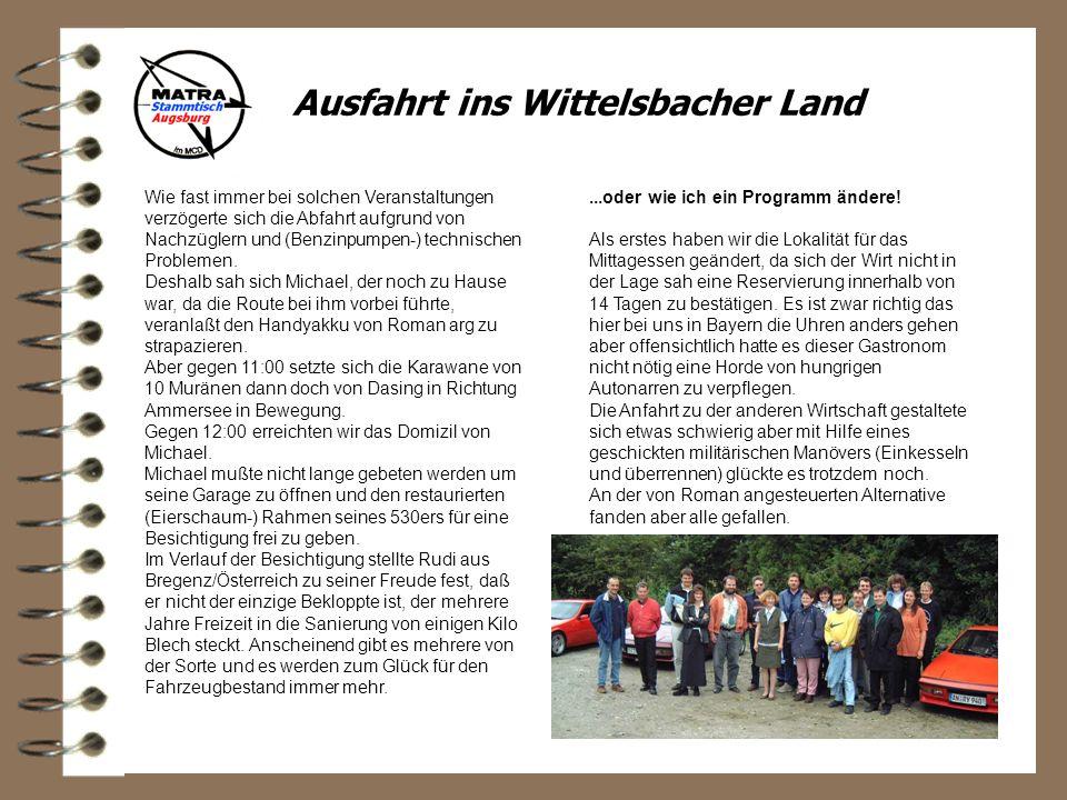 Ausfahrt ins Wittelsbacher Land Wie fast immer bei solchen Veranstaltungen verzögerte sich die Abfahrt aufgrund von Nachzüglern und (Benzinpumpen-) technischen Problemen.