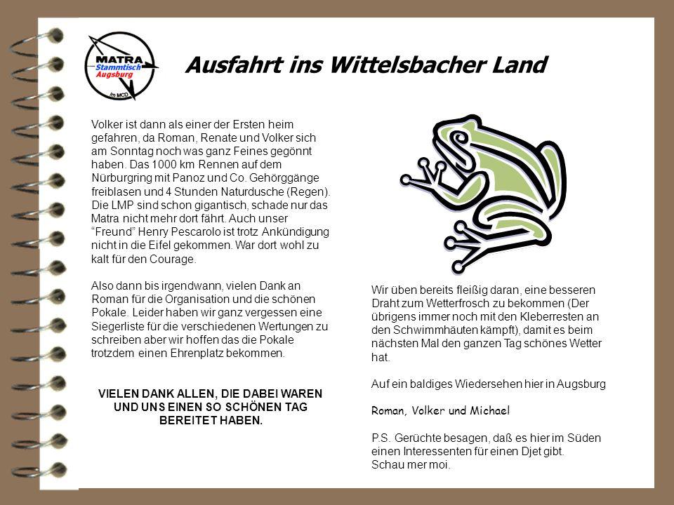 Ausfahrt ins Wittelsbacher Land Volker ist dann als einer der Ersten heim gefahren, da Roman, Renate und Volker sich am Sonntag noch was ganz Feines gegönnt haben.