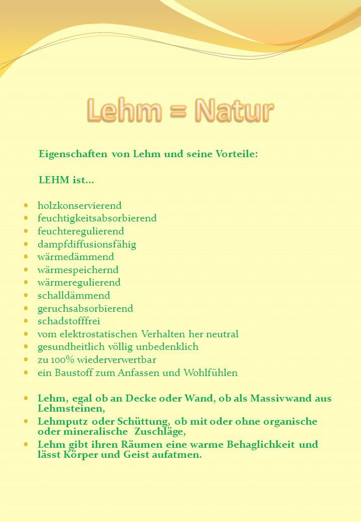 Eigenschaften von Lehm und seine Vorteile: LEHM ist... holzkonservierend feuchtigkeitsabsorbierend feuchteregulierend dampfdiffusionsfähig wärmedämmen