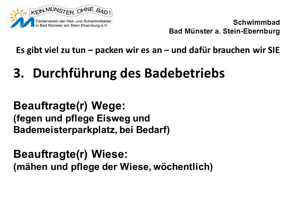 3.Durchführung des Badebetriebs Beauftragte(r) Wege: (fegen und pflege Eisweg und Bademeisterparkplatz, bei Bedarf) Beauftragte(r) Wiese: (mähen und pflege der Wiese, wöchentlich) Schwimmbad Bad Münster a.