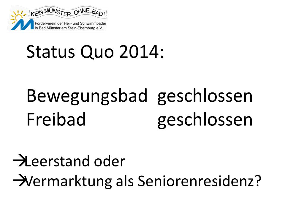 Status Quo 2014: Bewegungsbadgeschlossen Freibad geschlossen Leerstand oder Vermarktung als Seniorenresidenz