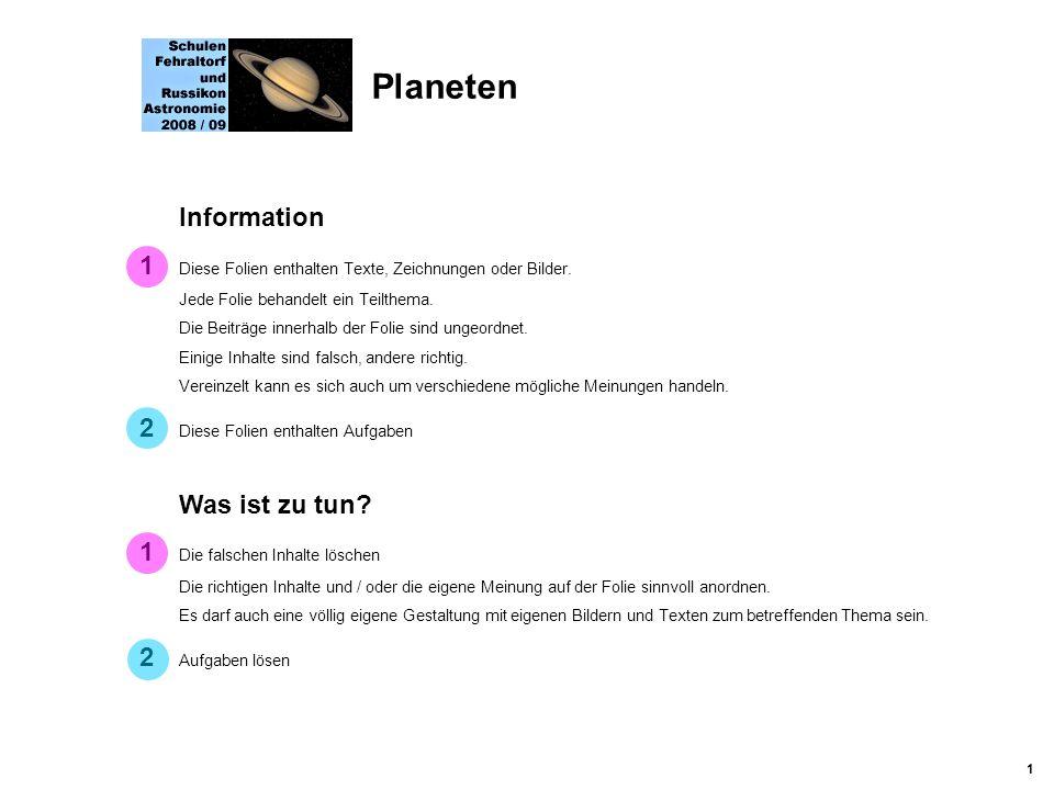 Planeten Information 1 Diese Folien enthalten Texte, Zeichnungen oder Bilder. Jede Folie behandelt ein Teilthema. Die Beiträge innerhalb der Folie sin