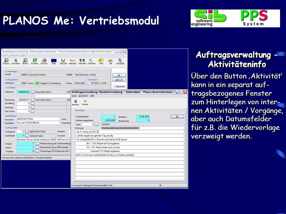 PLANOS Me: Vertriebsmodul Auftragsverwaltung - Aktivitäteninfo Über den Button Aktivität kann in ein separat auf- tragsbezogenes Fenster zum Hinterleg