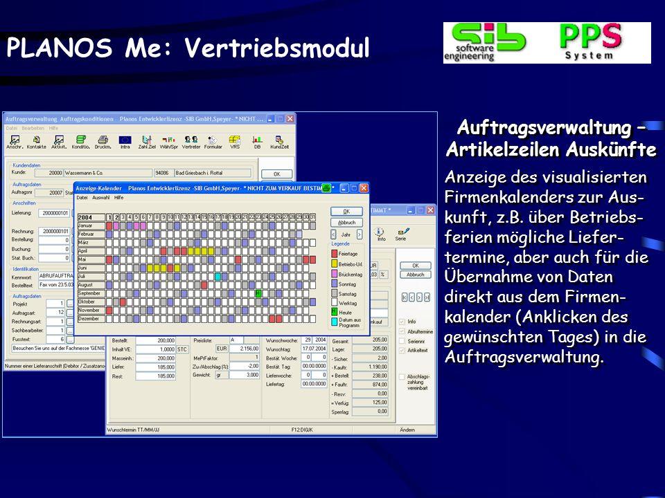 PLANOS Me: Vertriebsmodul Auftragsverwaltung – Artikelzeilen Auskünfte Anzeige des visualisierten Firmenkalenders zur Aus- kunft, z.B. über Betriebs-