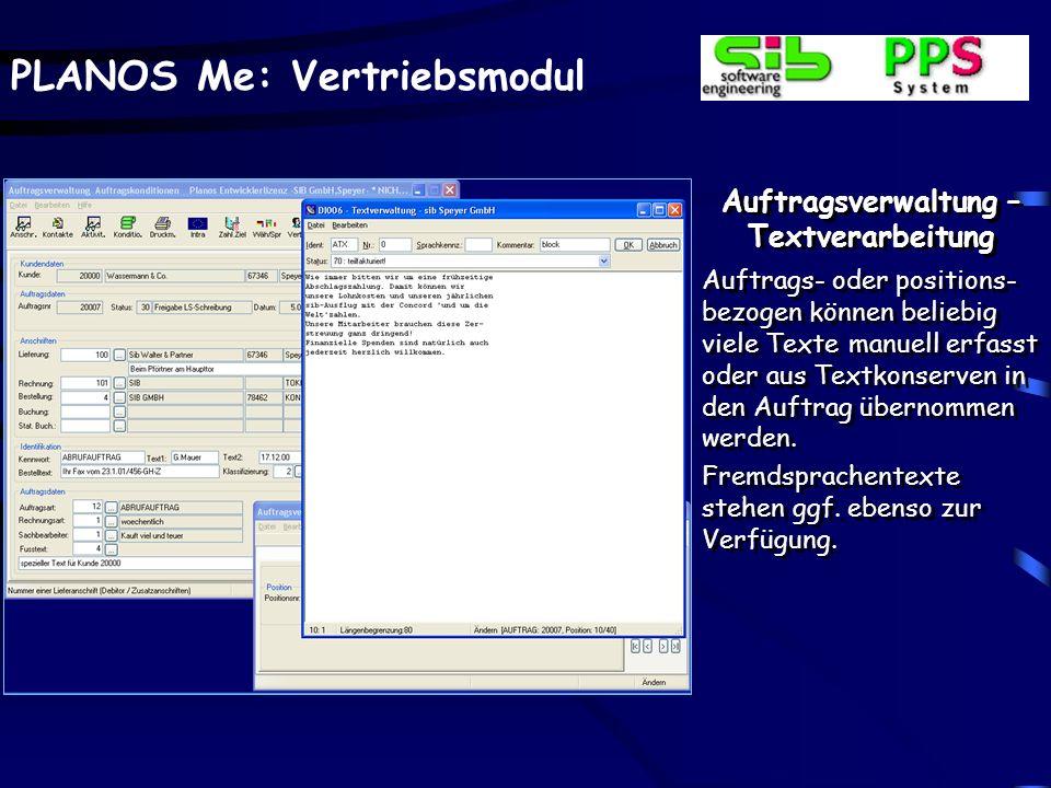 PLANOS Me: Vertriebsmodul Auftragsverwaltung – Textverarbeitung Auftrags- oder positions- bezogen können beliebig viele Texte manuell erfasst oder aus