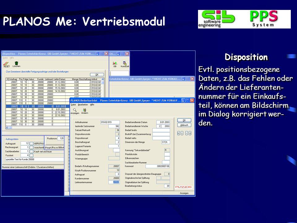 PLANOS Me: Vertriebsmodul Disposition Evtl. positionsbezogene Daten, z.B. das Fehlen oder Ändern der Lieferanten- nummer für ein Einkaufs- teil, könne