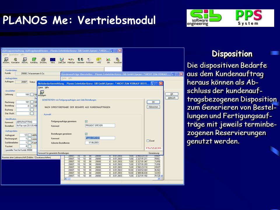 PLANOS Me: Vertriebsmodul Disposition Die dispositiven Bedarfe aus dem Kundenauftrag heraus können als Ab- schluss der kundenauf- tragsbezogenen Dispo
