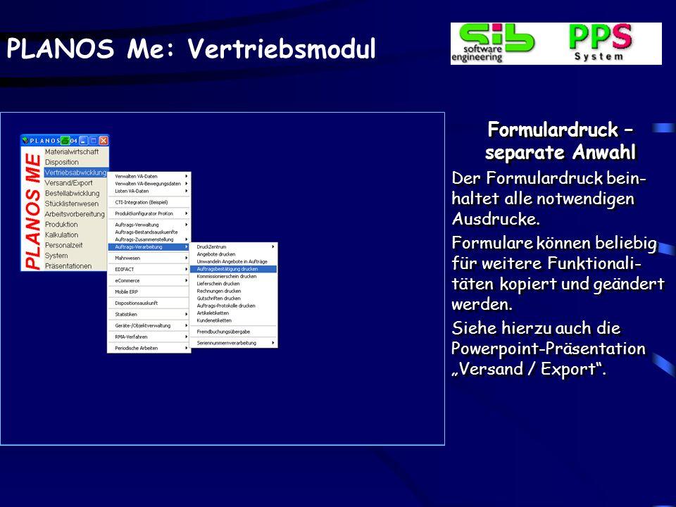 PLANOS Me: Vertriebsmodul Formulardruck – separate Anwahl Der Formulardruck bein- haltet alle notwendigen Ausdrucke. Formulare können beliebig für wei