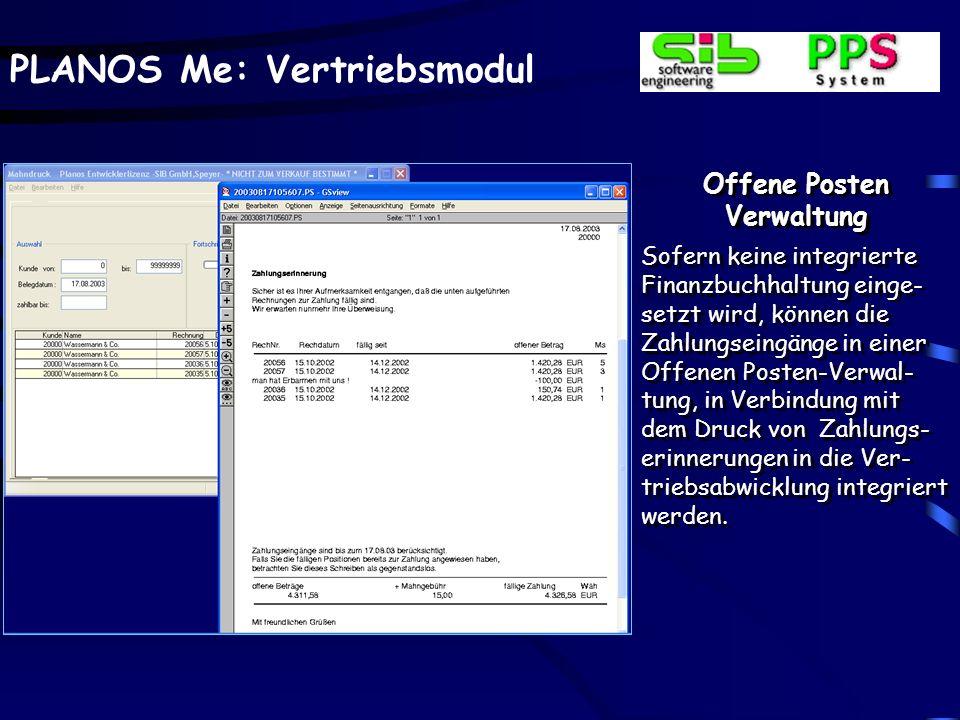 PLANOS Me: Vertriebsmodul Offene Posten Verwaltung Sofern keine integrierte Finanzbuchhaltung einge- setzt wird, können die Zahlungseingänge in einer
