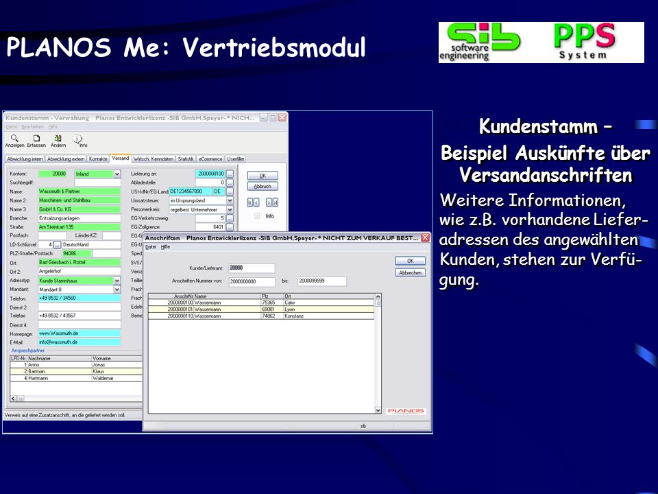 PLANOS Me: Vertriebsmodul Kundenstamm – Beispiel Auskünfte über Versandanschriften Weitere Informationen, wie z.B. vorhandene Liefer- adressen des ang