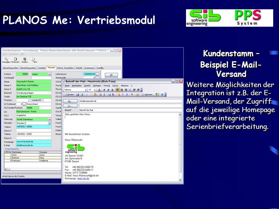 PLANOS Me: Vertriebsmodul Kundenstamm – Beispiel E-Mail- Versand Weitere Möglichkeiten der Integration ist z.B. der E- Mail-Versand, der Zugriff auf d