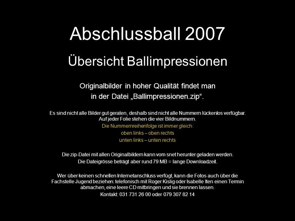 Abschlussball 2007 Übersicht Ballimpressionen Originalbilder in hoher Qualität findet man in der Datei Ballimpressionen.zip.