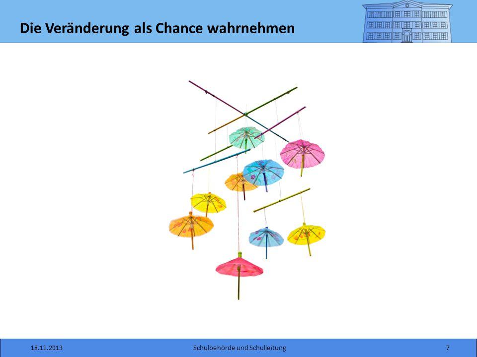 Die Veränderung als Chance wahrnehmen 18.11.2013Schulbehörde und Schulleitung7