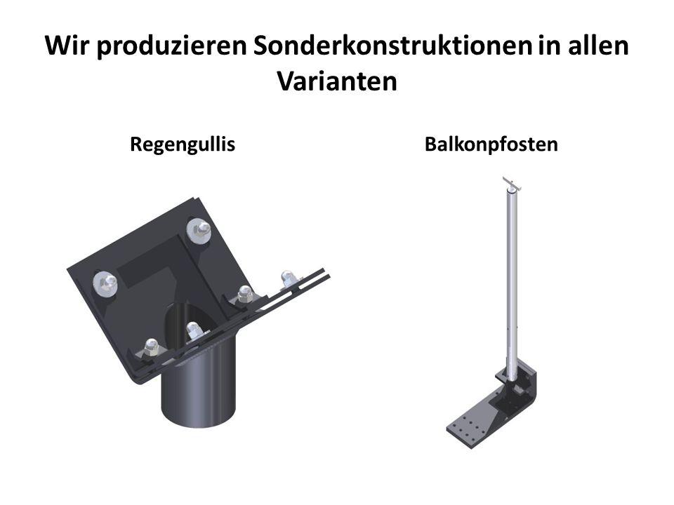 Wir produzieren Sonderkonstruktionen in allen Varianten RegengullisBalkonpfosten