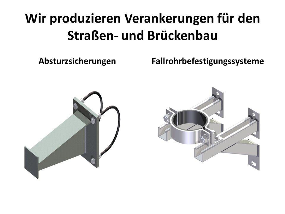 Wir produzieren Verankerungen für den Straßen- und Brückenbau AbsturzsicherungenFallrohrbefestigungssysteme