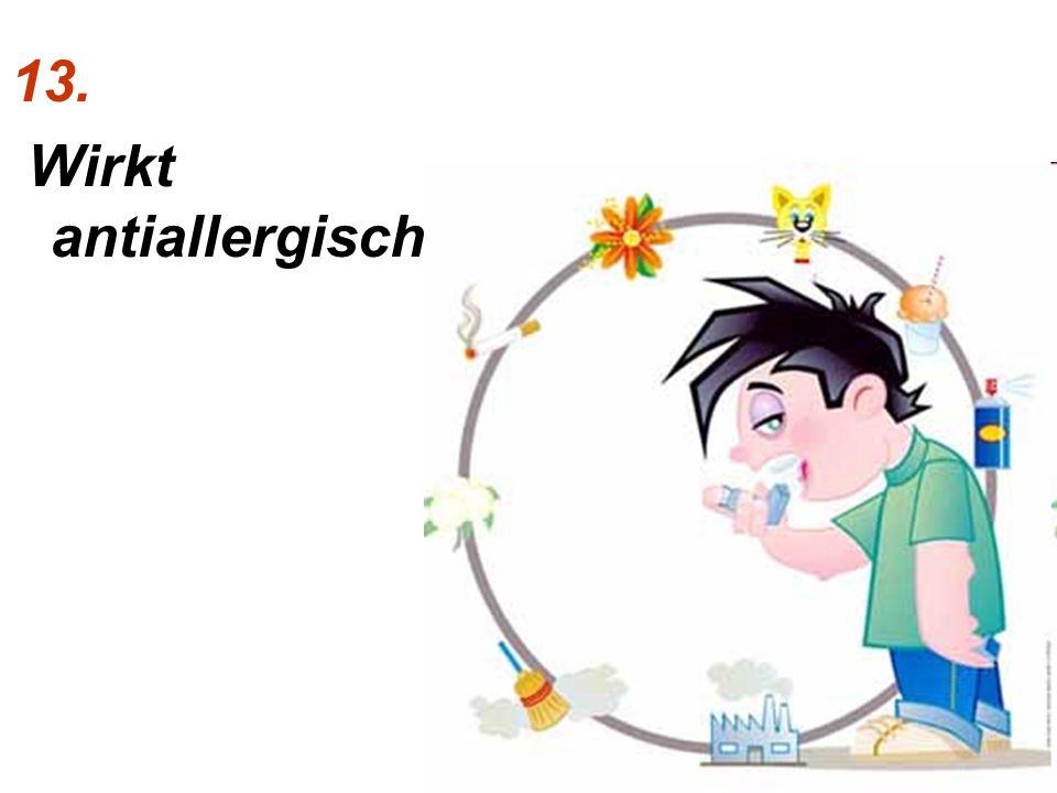 13. Wirkt antiallergisch...