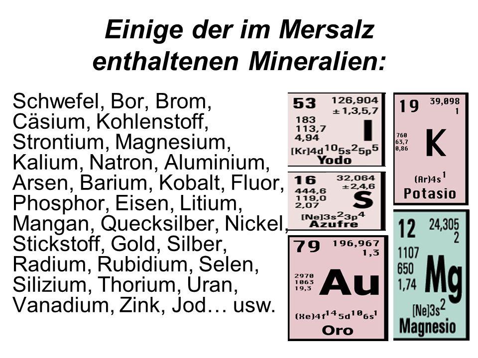 Einige der im Mersalz enthaltenen Mineralien: Schwefel, Bor, Brom, Cäsium, Kohlenstoff, Strontium, Magnesium, Kalium, Natron, Aluminium, Arsen, Barium