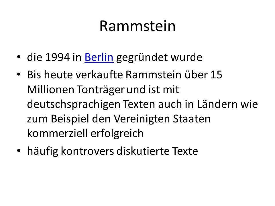 Rammstein die 1994 in Berlin gegründet wurdeBerlin Bis heute verkaufte Rammstein über 15 Millionen Tonträger und ist mit deutschsprachigen Texten auch
