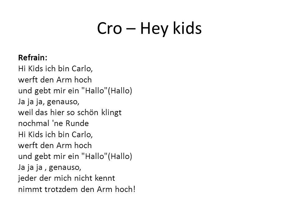 Cro – Hey kids Refrain: Hi Kids ich bin Carlo, werft den Arm hoch und gebt mir ein