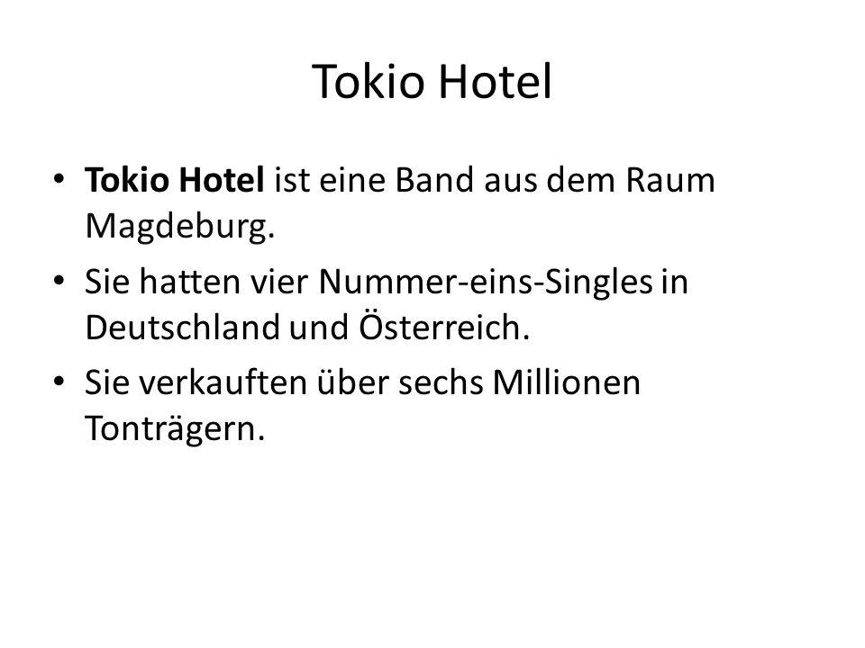 Tokio Hotel ist eine Band aus dem Raum Magdeburg. Sie hatten vier Nummer-eins-Singles in Deutschland und Österreich. Sie verkauften über sechs Million