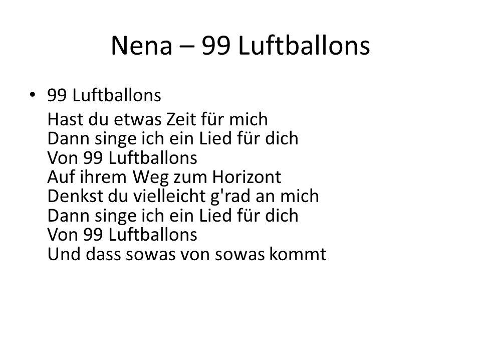 Nena – 99 Luftballons 99 Luftballons Hast du etwas Zeit für mich Dann singe ich ein Lied für dich Von 99 Luftballons Auf ihrem Weg zum Horizont Denkst