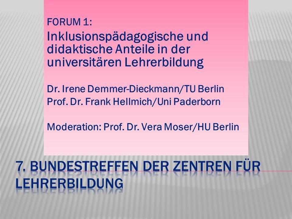 FORUM 1: Inklusionspädagogische und didaktische Anteile in der universitären Lehrerbildung Dr. Irene Demmer-Dieckmann/TU Berlin Prof. Dr. Frank Hellmi