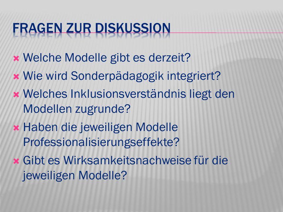 Welche Modelle gibt es derzeit? Wie wird Sonderpädagogik integriert? Welches Inklusionsverständnis liegt den Modellen zugrunde? Haben die jeweiligen M