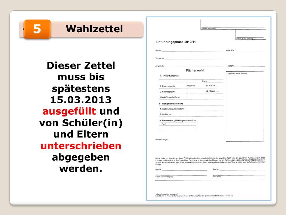 Wahlzettel 5 Dieser Zettel muss bis spätestens 15.03.2013 ausgefüllt und von Schüler(in) und Eltern unterschrieben abgegeben werden.