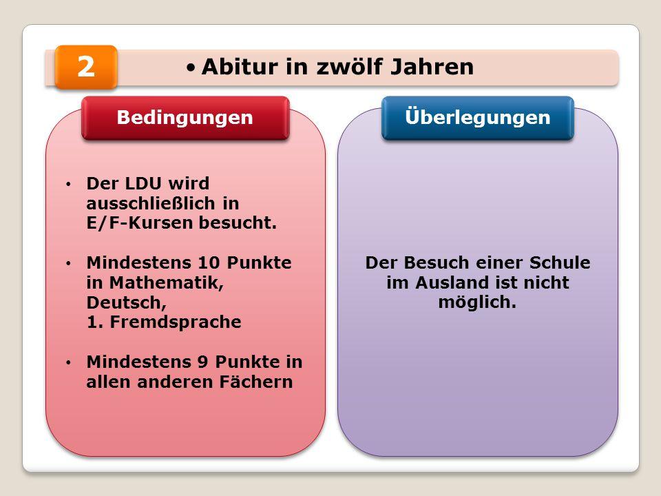 Abitur in zwölf Jahren Der LDU wird ausschließlich in E/F-Kursen besucht. Mindestens 10 Punkte in Mathematik, Deutsch, 1. Fremdsprache Mindestens 9 Pu