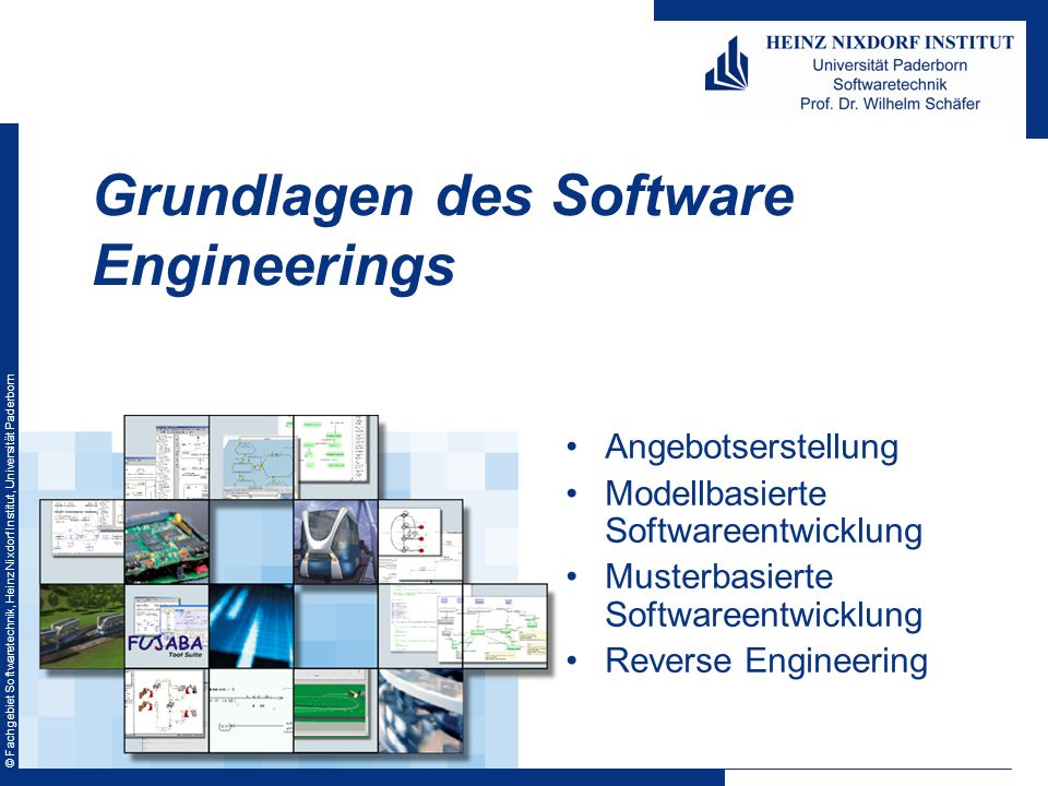 © Fachgebiet Softwaretechnik, Heinz Nixdorf Institut, Universität Paderborn Angebotserstellung Modellbasierte Softwareentwicklung Musterbasierte Softwareentwicklung Reverse Engineering Grundlagen des Software Engineerings