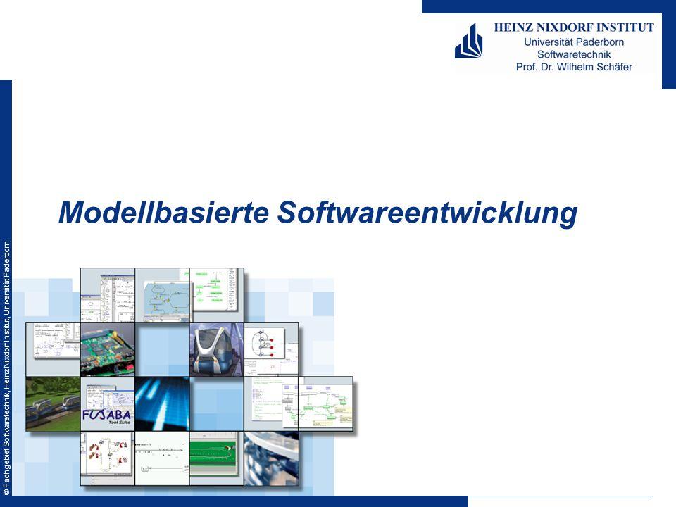 © Fachgebiet Softwaretechnik, Heinz Nixdorf Institut, Universität Paderborn Modellbasierte Softwareentwicklung