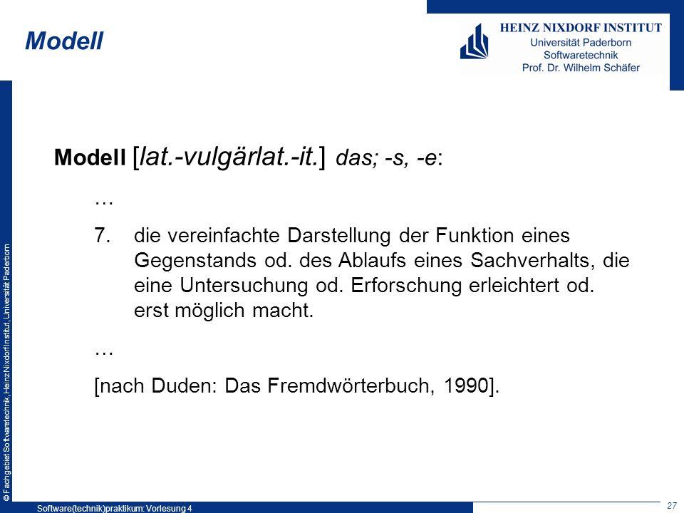 © Fachgebiet Softwaretechnik, Heinz Nixdorf Institut, Universität Paderborn Modell Modell [lat.-vulgärlat.-it.] das; -s, -e: … 7.die vereinfachte Dars