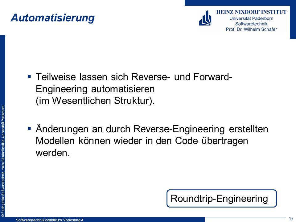 © Fachgebiet Softwaretechnik, Heinz Nixdorf Institut, Universität Paderborn Automatisierung Teilweise lassen sich Reverse- und Forward- Engineering au
