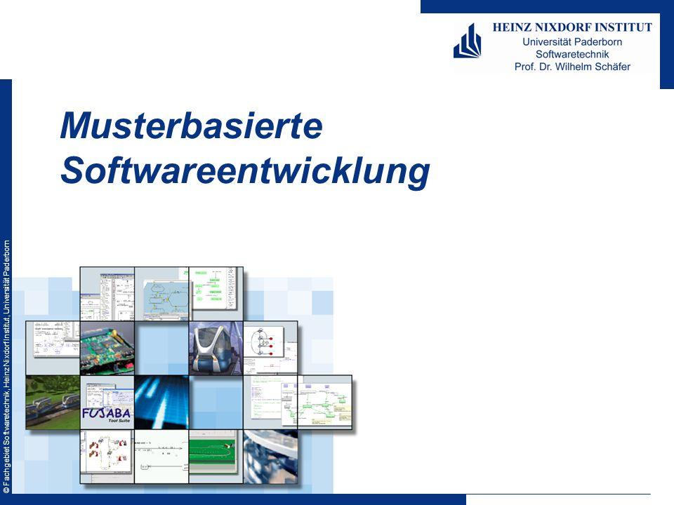 © Fachgebiet Softwaretechnik, Heinz Nixdorf Institut, Universität Paderborn Musterbasierte Softwareentwicklung