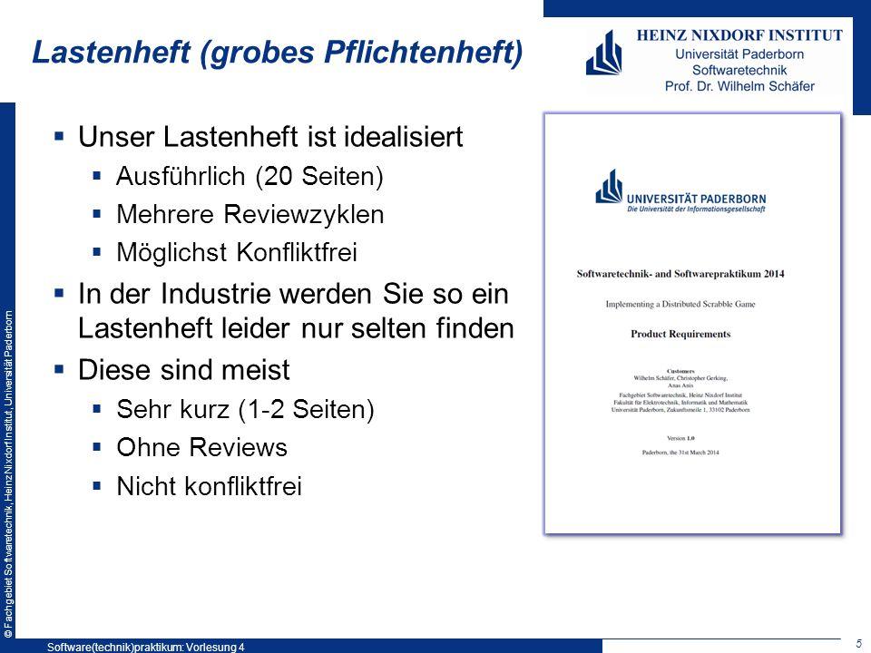 © Fachgebiet Softwaretechnik, Heinz Nixdorf Institut, Universität Paderborn Lastenheft (grobes Pflichtenheft) Unser Lastenheft ist idealisiert Ausführ