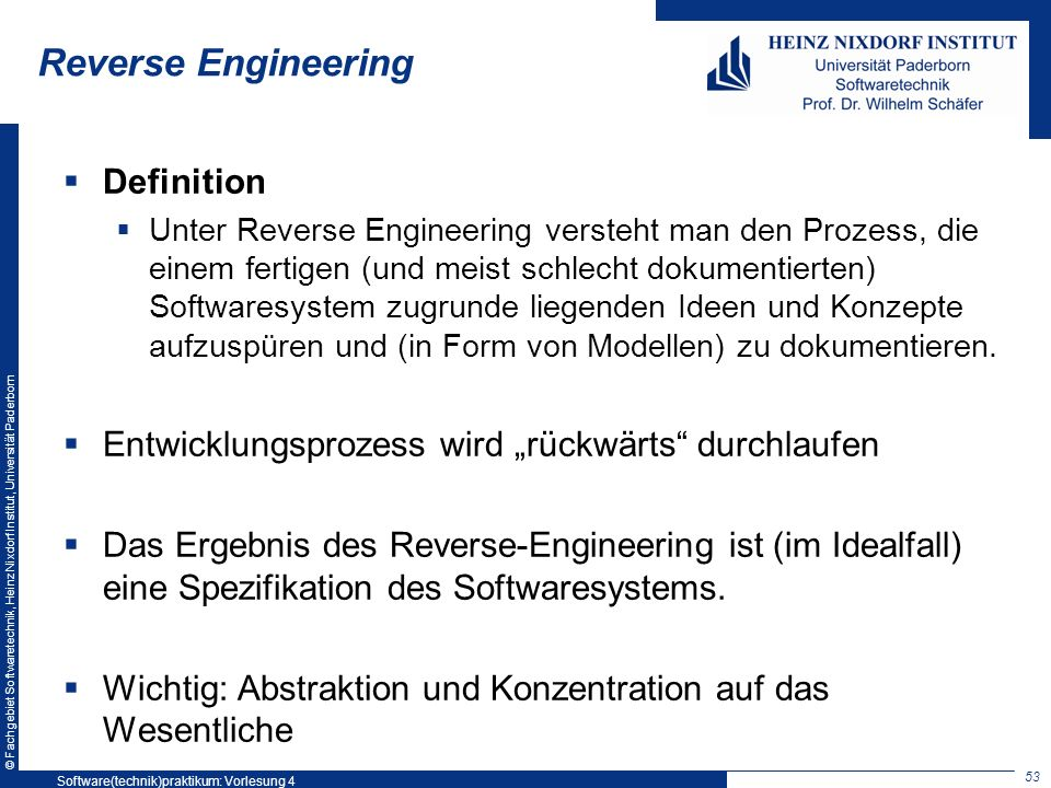 © Fachgebiet Softwaretechnik, Heinz Nixdorf Institut, Universität Paderborn Reverse Engineering Definition Unter Reverse Engineering versteht man den