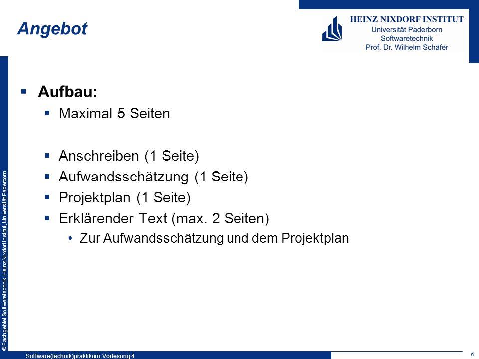 © Fachgebiet Softwaretechnik, Heinz Nixdorf Institut, Universität Paderborn Angebot Aufbau: Maximal 5 Seiten Anschreiben (1 Seite) Aufwandsschätzung (