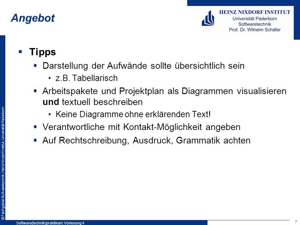 © Fachgebiet Softwaretechnik, Heinz Nixdorf Institut, Universität Paderborn Angebot Tipps Darstellung der Aufwände sollte übersichtlich sein z.B. Tabe