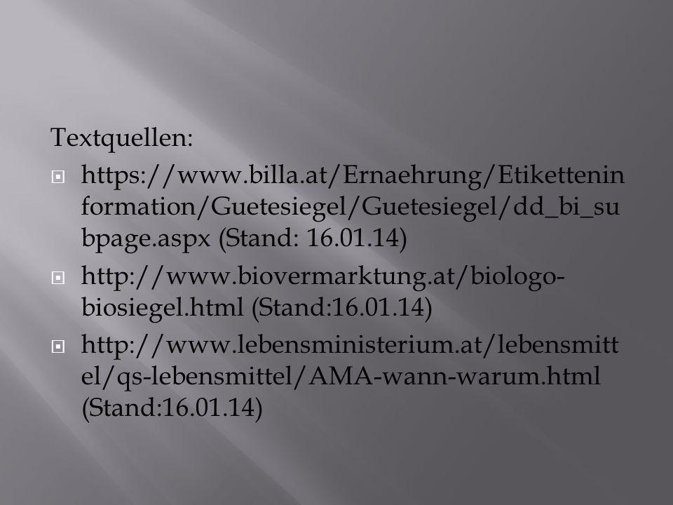 Textquellen: https://www.billa.at/Ernaehrung/Etikettenin formation/Guetesiegel/Guetesiegel/dd_bi_su bpage.aspx (Stand: 16.01.14) http://www.biovermarktung.at/biologo- biosiegel.html (Stand:16.01.14) http://www.lebensministerium.at/lebensmitt el/qs-lebensmittel/AMA-wann-warum.html (Stand:16.01.14)