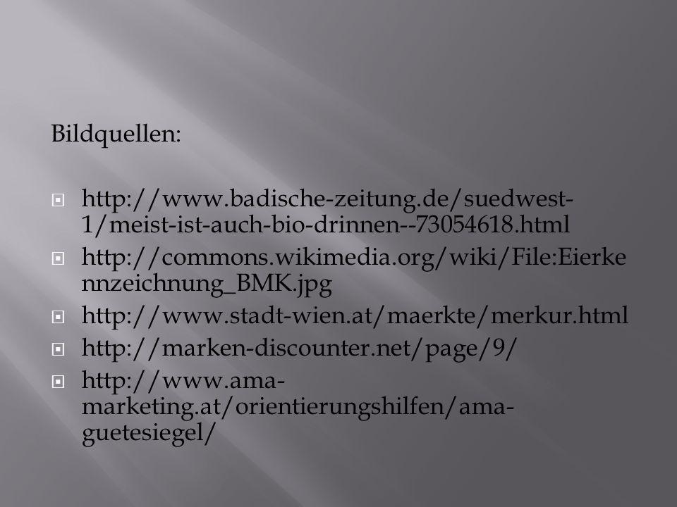 Bildquellen: http://www.badische-zeitung.de/suedwest- 1/meist-ist-auch-bio-drinnen--73054618.html http://commons.wikimedia.org/wiki/File:Eierke nnzeichnung_BMK.jpg http://www.stadt-wien.at/maerkte/merkur.html http://marken-discounter.net/page/9/ http://www.ama- marketing.at/orientierungshilfen/ama- guetesiegel/
