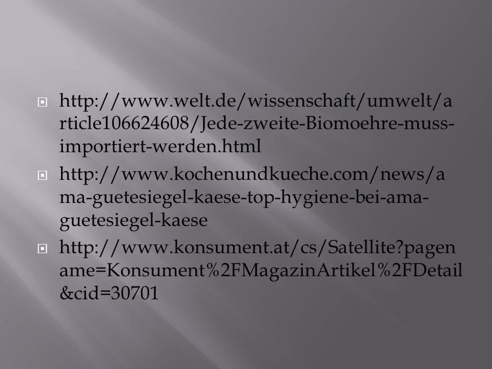 http://www.welt.de/wissenschaft/umwelt/a rticle106624608/Jede-zweite-Biomoehre-muss- importiert-werden.html http://www.kochenundkueche.com/news/a ma-guetesiegel-kaese-top-hygiene-bei-ama- guetesiegel-kaese http://www.konsument.at/cs/Satellite pagen ame=Konsument%2FMagazinArtikel%2FDetail &cid=30701