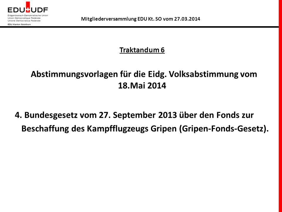 Traktandum 6 Abstimmungsvorlagen für die Eidg. Volksabstimmung vom 18.Mai 2014 4.